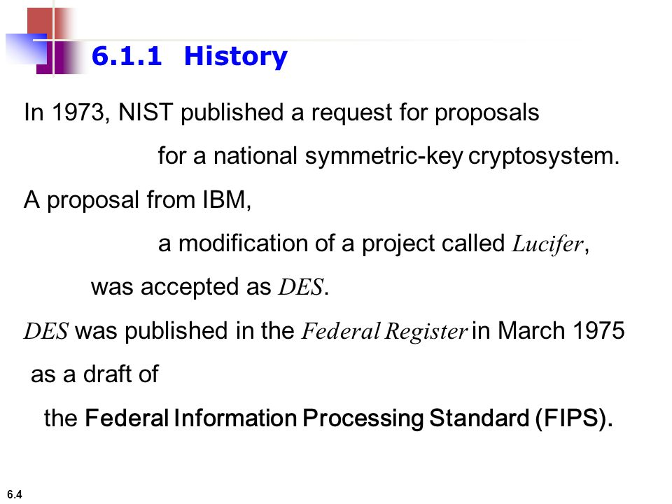 6.1.1 History In 1973, NIST published a request for proposals