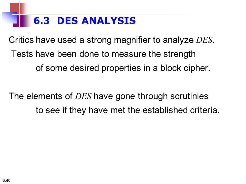 6.3 DES ANALYSIS Critics have used a strong magnifier to analyze DES.