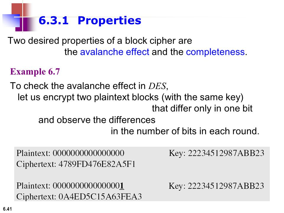 6.3.1 Properties Two desired properties of a block cipher are