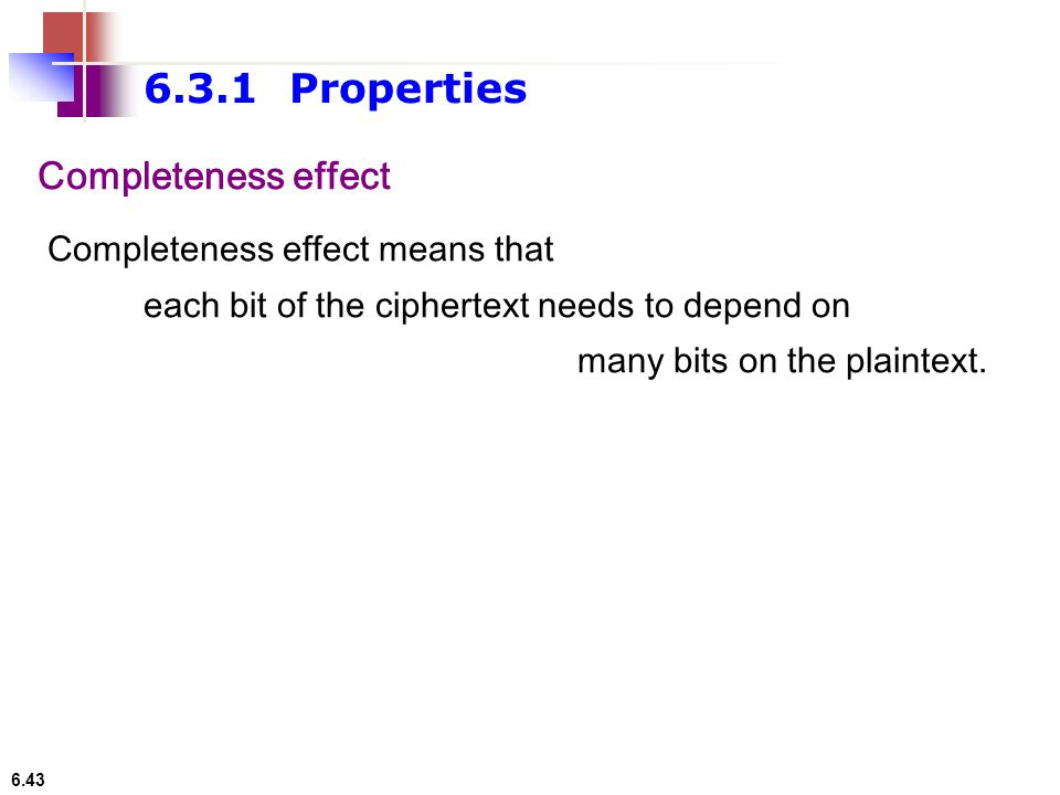 6.3.1 Properties Completeness effect Completeness effect means that