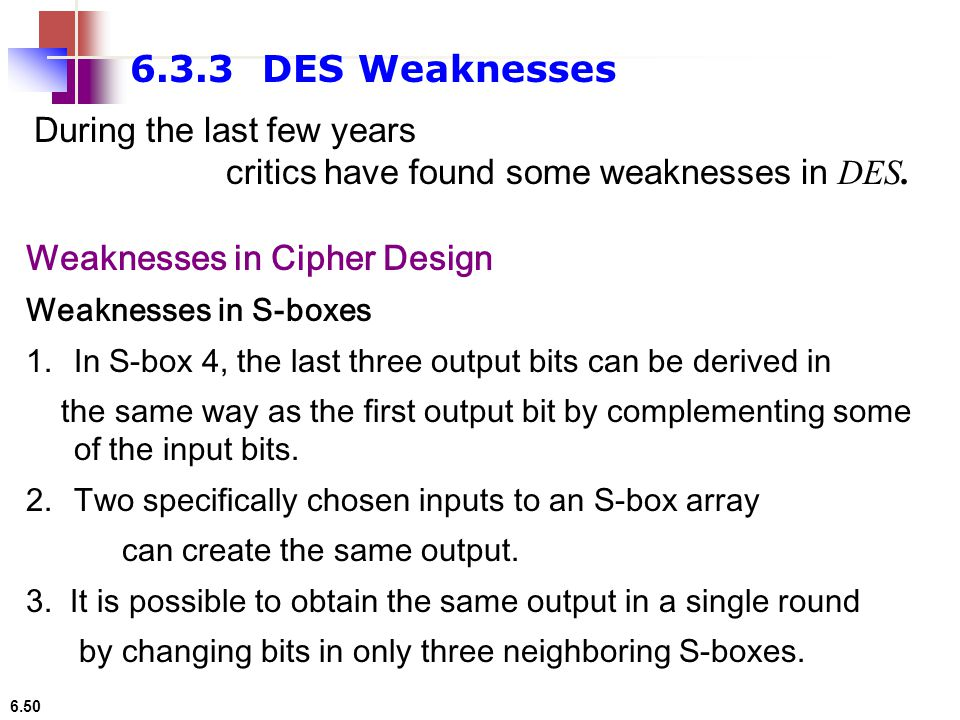 6.3.3 DES Weaknesses During the last few years
