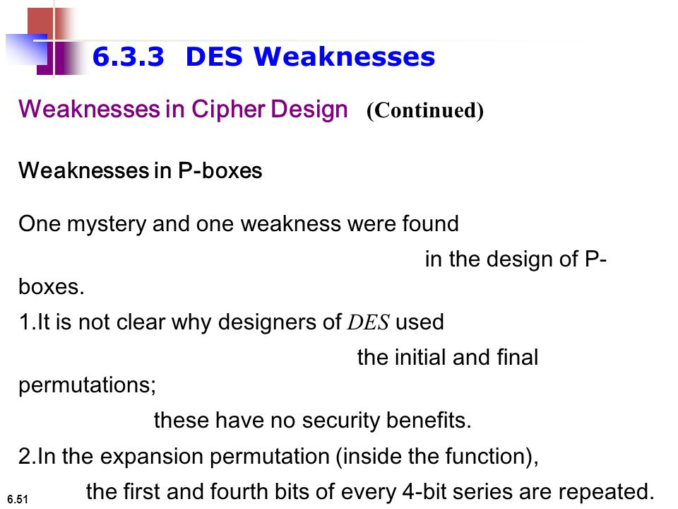 6.3.3 DES Weaknesses Weaknesses in Cipher Design (Continued)