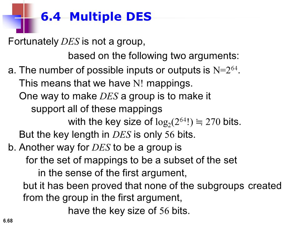 6.4 Multiple DES Fortunately DES is not a group,