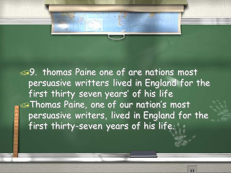 9. thomas Paine one of are nations most persuasive writters lived in England for the first thirty seven years' of his life