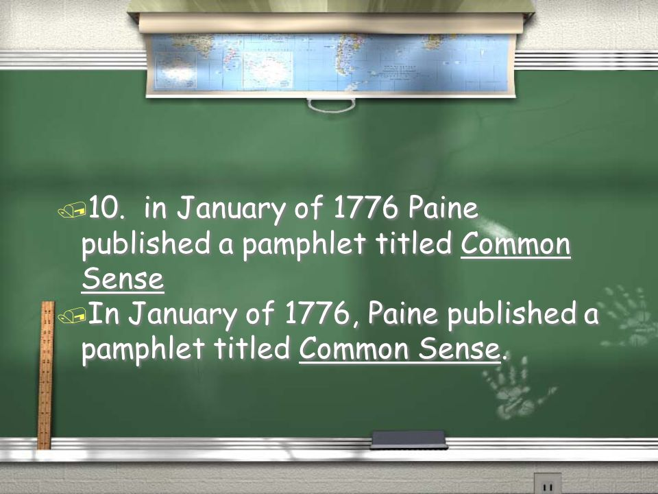 10. in January of 1776 Paine published a pamphlet titled Common Sense