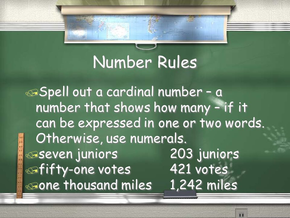 Number Rules Spell out a cardinal number – a number that shows how many – if it can be expressed in one or two words. Otherwise, use numerals.