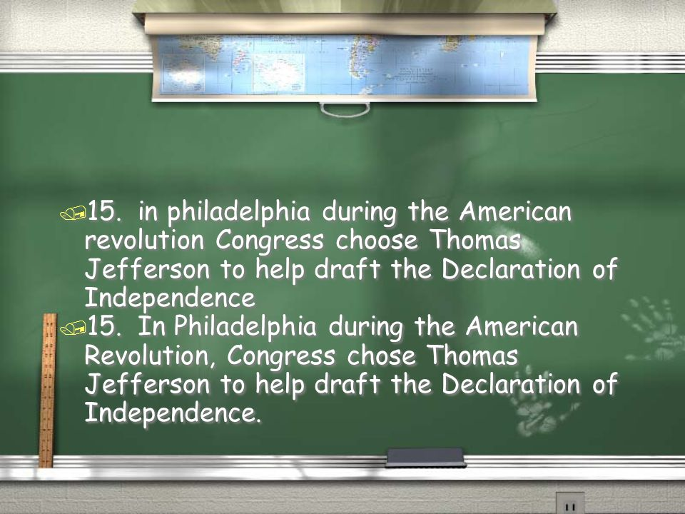 15. in philadelphia during the American revolution Congress choose Thomas Jefferson to help draft the Declaration of Independence