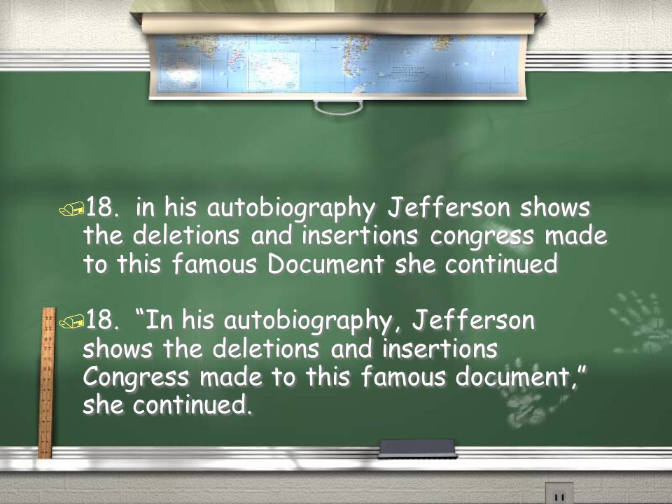 18. in his autobiography Jefferson shows the deletions and insertions congress made to this famous Document she continued