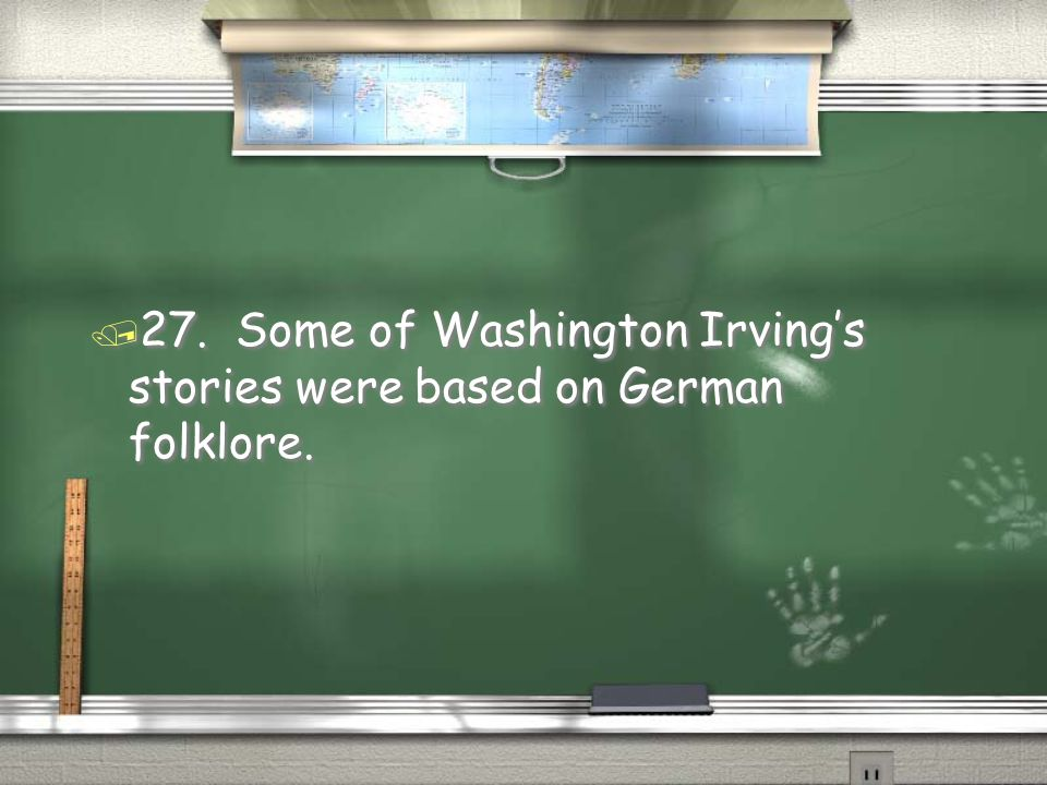 27. Some of Washington Irving's stories were based on German folklore.