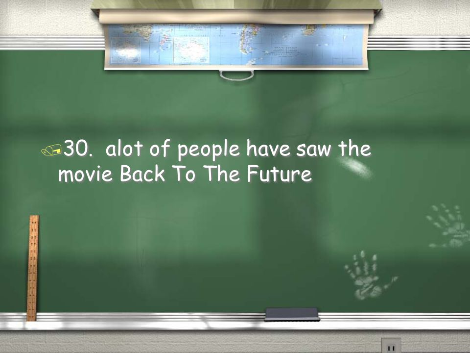30. alot of people have saw the movie Back To The Future