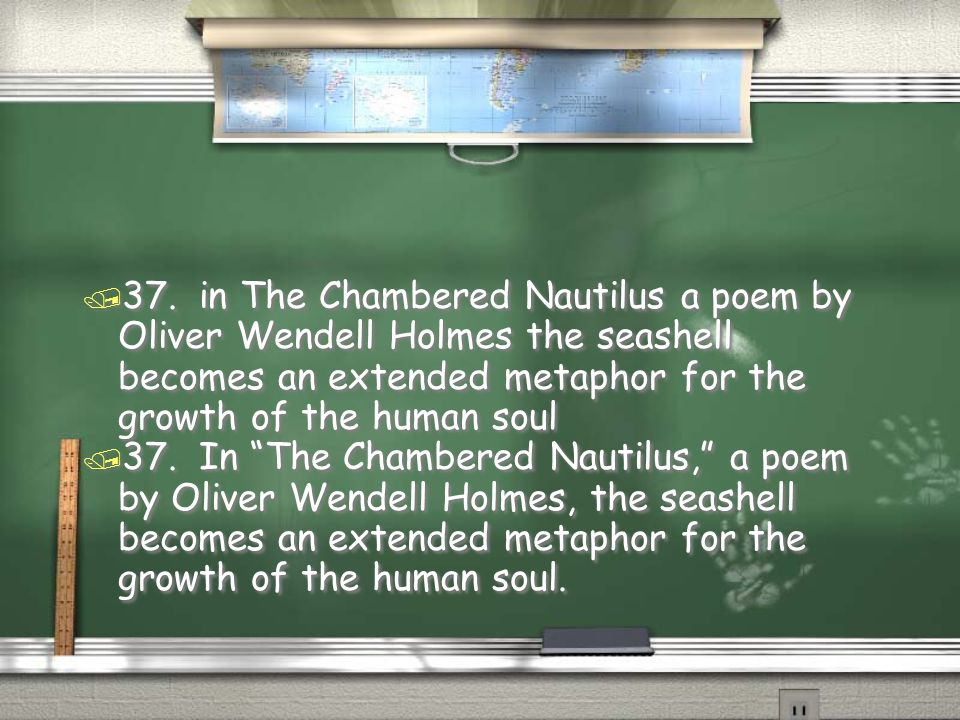 37. in The Chambered Nautilus a poem by Oliver Wendell Holmes the seashell becomes an extended metaphor for the growth of the human soul