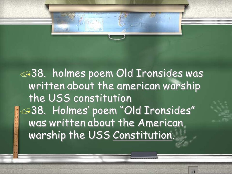 38. holmes poem Old Ironsides was written about the american warship the USS constitution