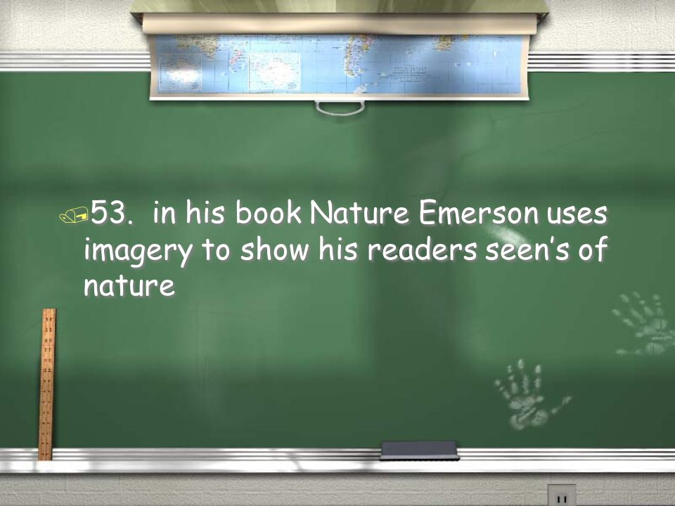 53. in his book Nature Emerson uses imagery to show his readers seen's of nature