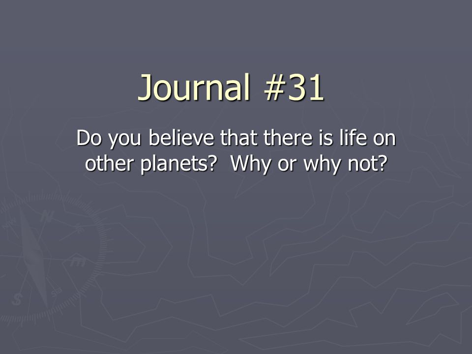 Do you believe that there is life on other planets Why or why not