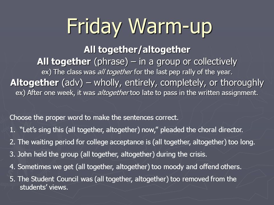 Friday Warm-up All together/altogether