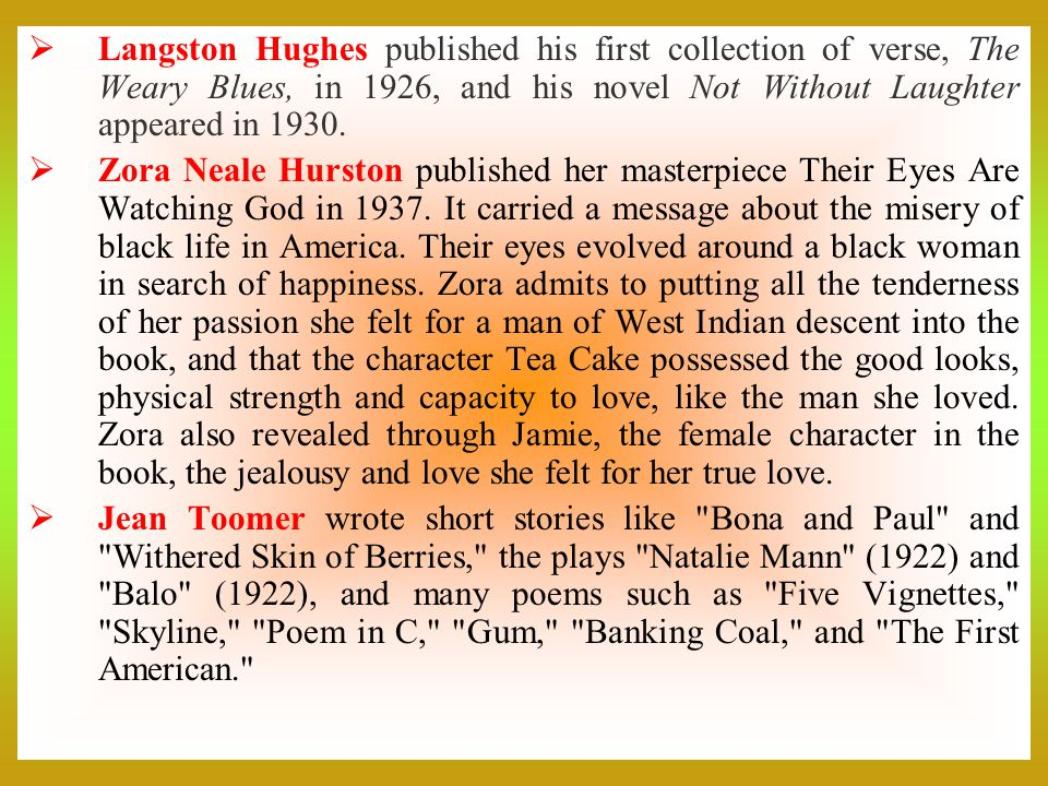 Langston Hughes published his first collection of verse, The Weary Blues, in 1926, and his novel Not Without Laughter appeared in 1930.