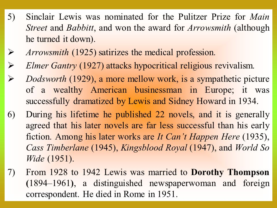 Sinclair Lewis was nominated for the Pulitzer Prize for Main Street and Babbitt, and won the award for Arrowsmith (although he turned it down).