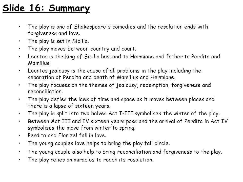 Slide 16: Summary The play is one of Shakespeare s comedies and the resolution ends with forgiveness and love.