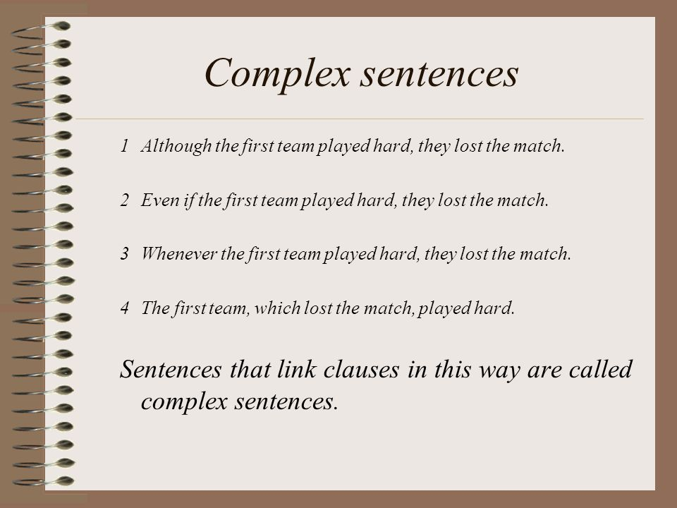 Complex sentences 1 Although the first team played hard, they lost the match. 2 Even if the first team played hard, they lost the match.