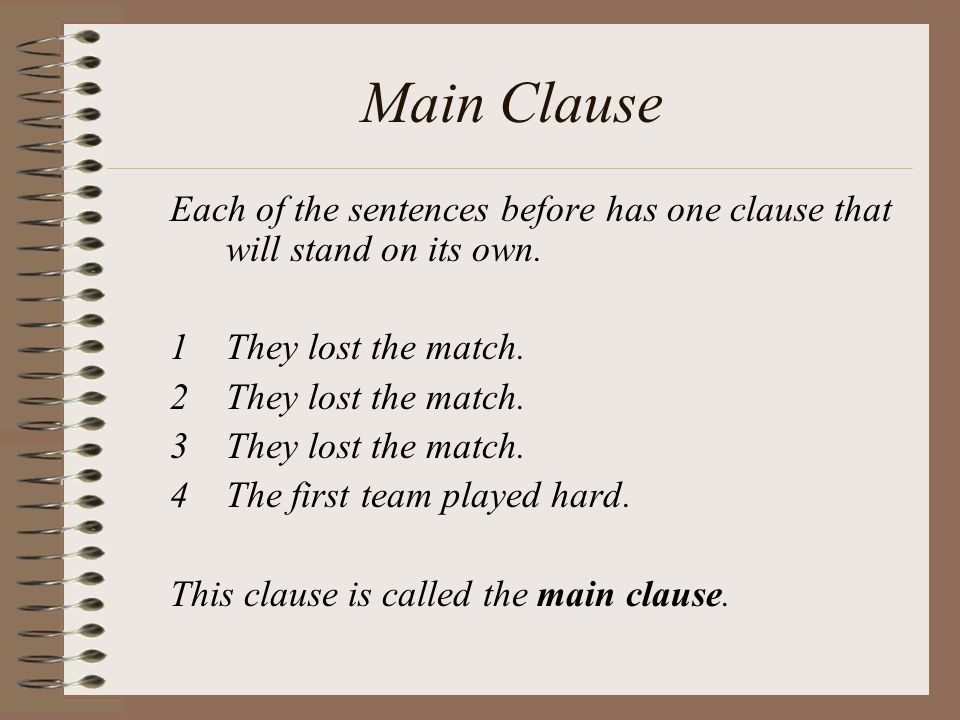 Main Clause Each of the sentences before has one clause that will stand on its own. They lost the match.
