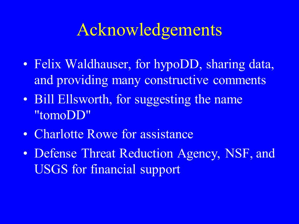 Acknowledgements Felix Waldhauser, for hypoDD, sharing data, and providing many constructive comments.