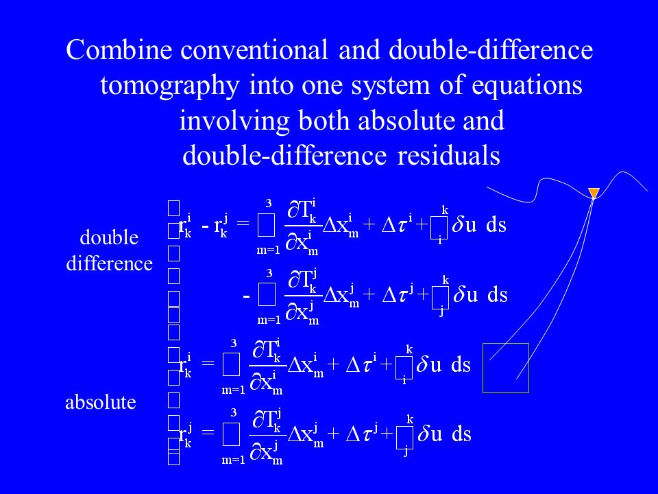 Combine conventional and double-difference tomography into one system of equations involving both absolute and double-difference residuals