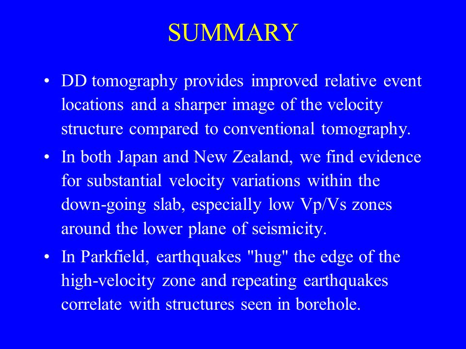 SUMMARY DD tomography provides improved relative event locations and a sharper image of the velocity structure compared to conventional tomography.
