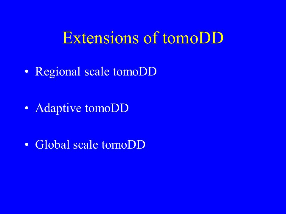 Extensions of tomoDD Regional scale tomoDD Adaptive tomoDD
