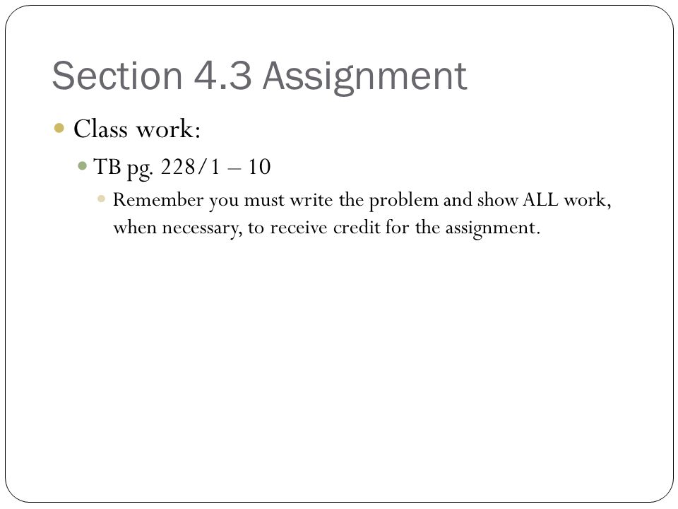Section 4.3 Assignment Class work: TB pg. 228/1 – 10