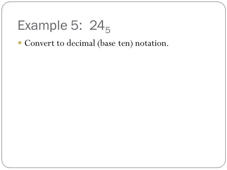 Example 5: 245 Convert to decimal (base ten) notation.