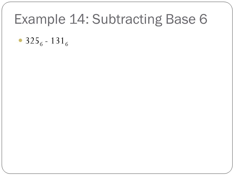 Example 14: Subtracting Base 6