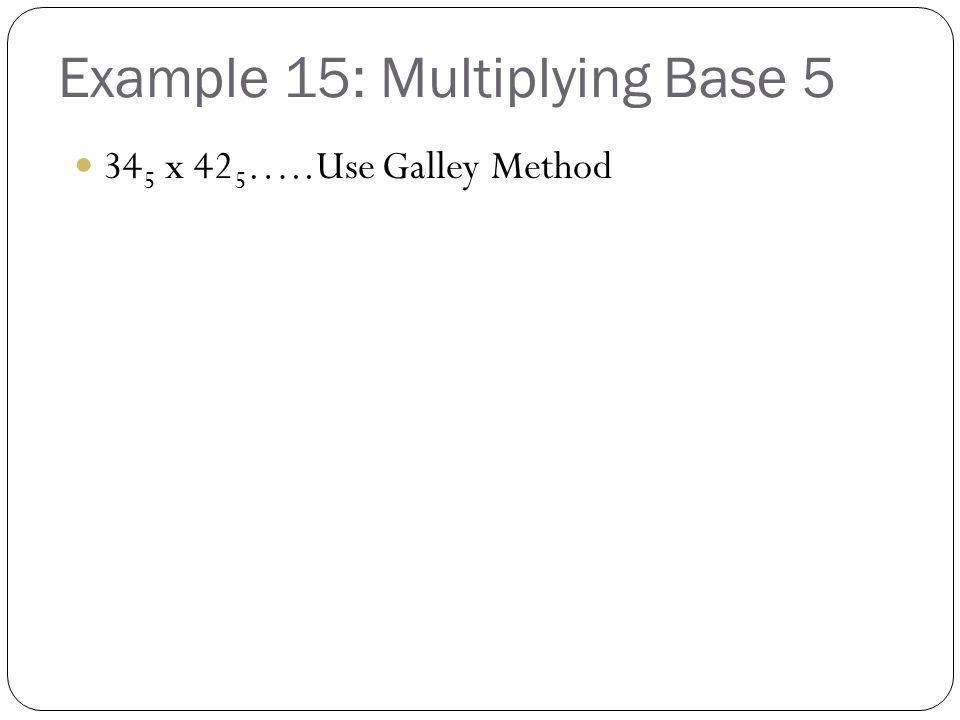 Example 15: Multiplying Base 5