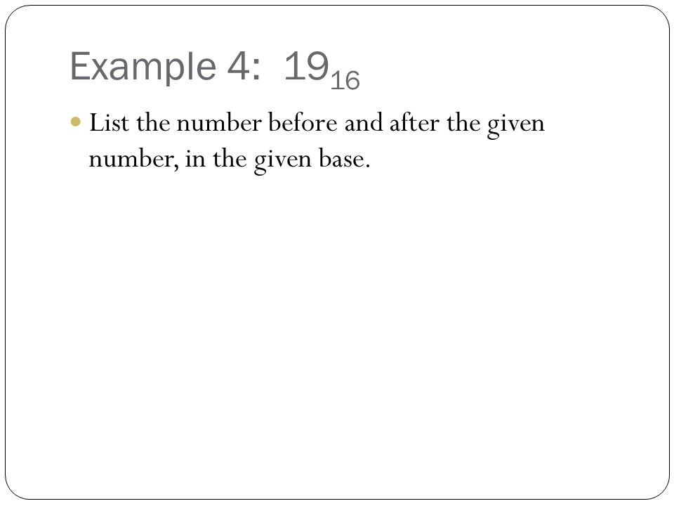 Example 4: 1916 List the number before and after the given number, in the given base.