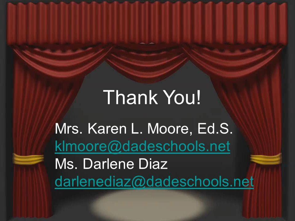Thank You! Mrs. Karen L. Moore, Ed.S. klmoore@dadeschools.net