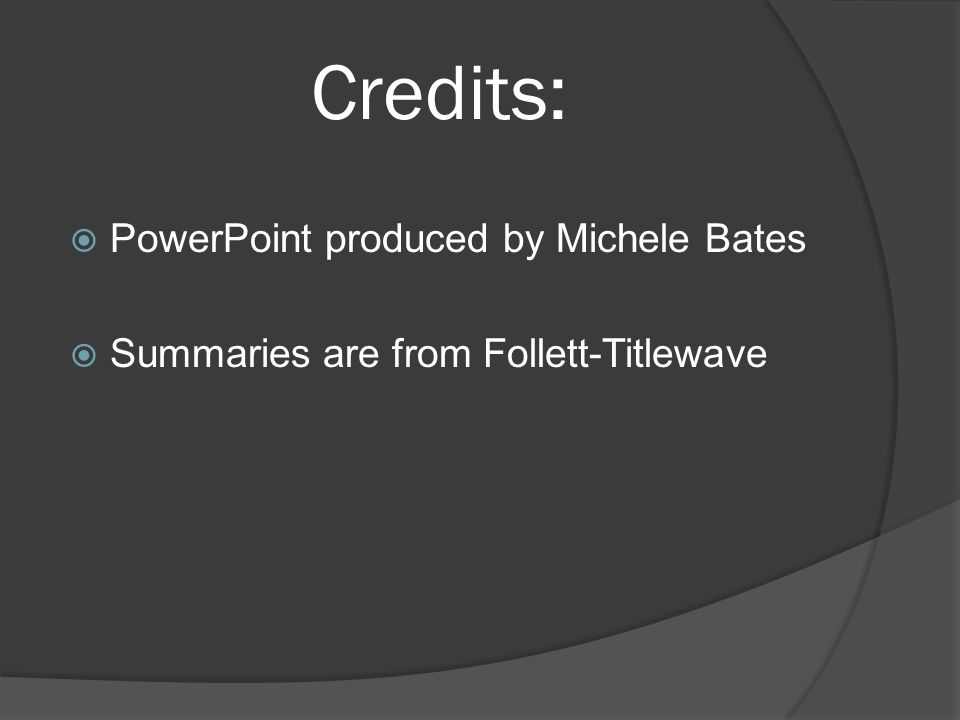 Credits: PowerPoint produced by Michele Bates
