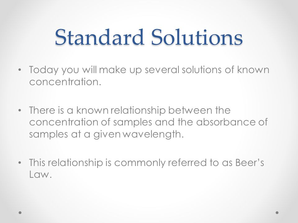 Standard Solutions Today you will make up several solutions of known concentration.