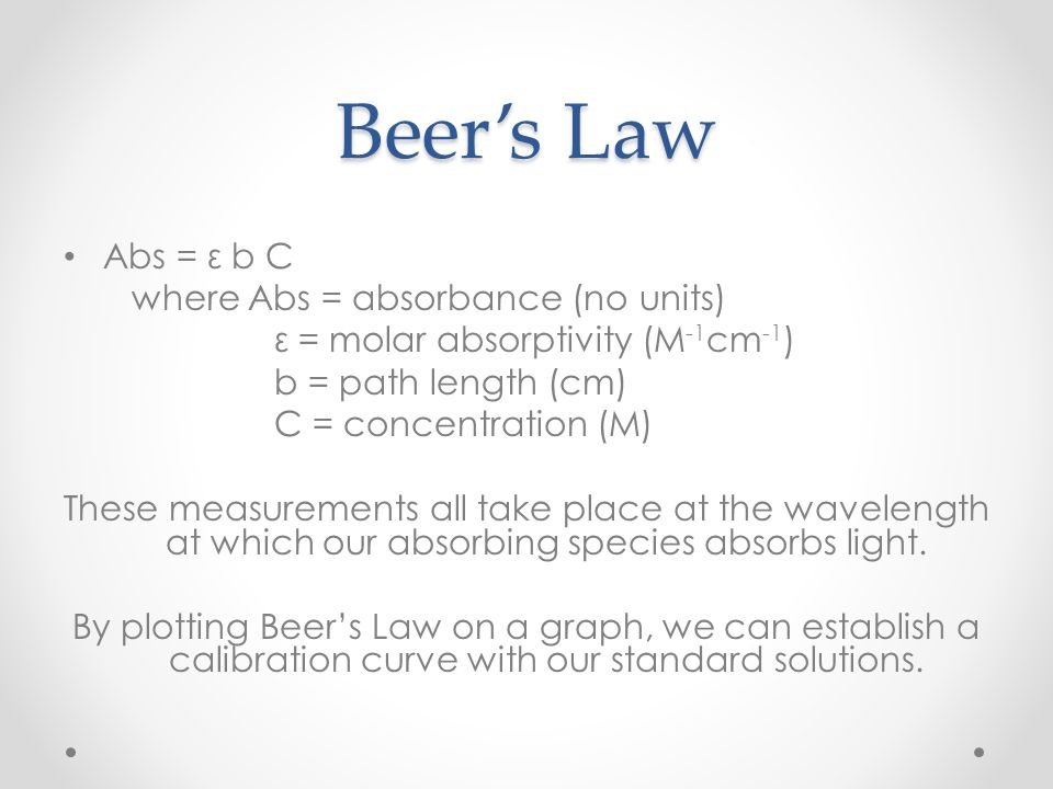 Beer's Law Abs = ε b C where Abs = absorbance (no units)