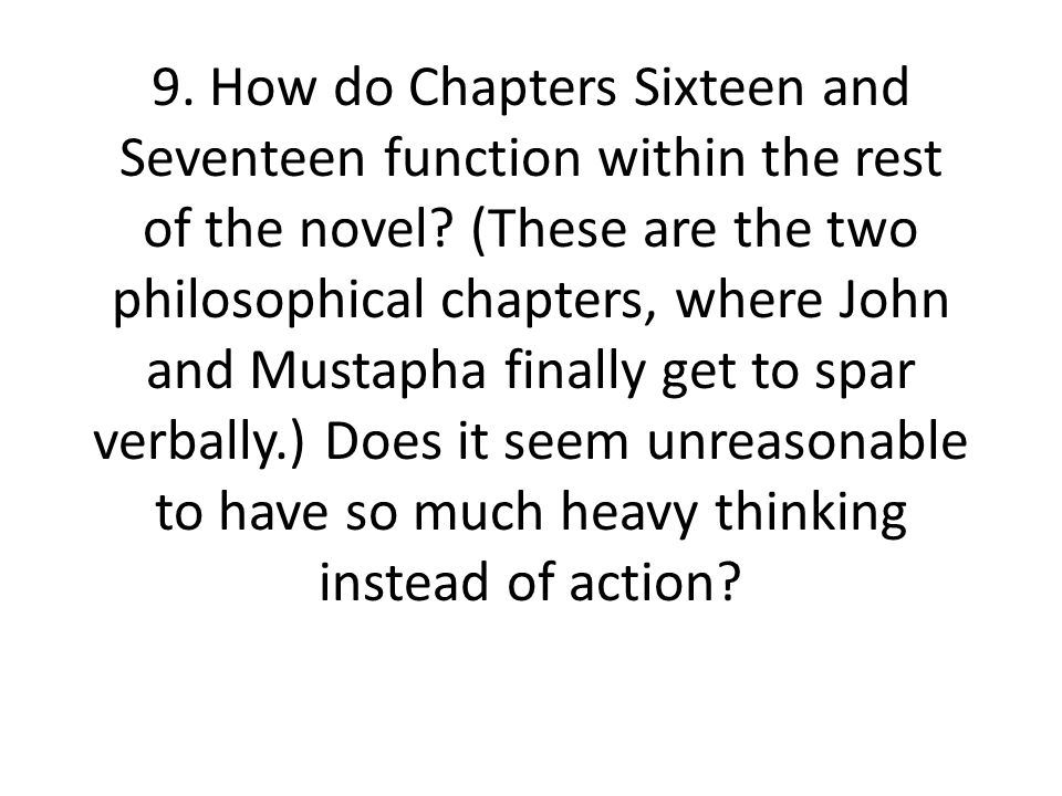 9. How do Chapters Sixteen and Seventeen function within the rest of the novel.