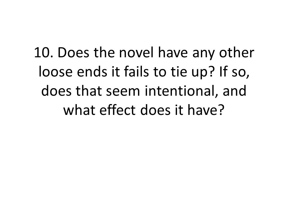 10. Does the novel have any other loose ends it fails to tie up