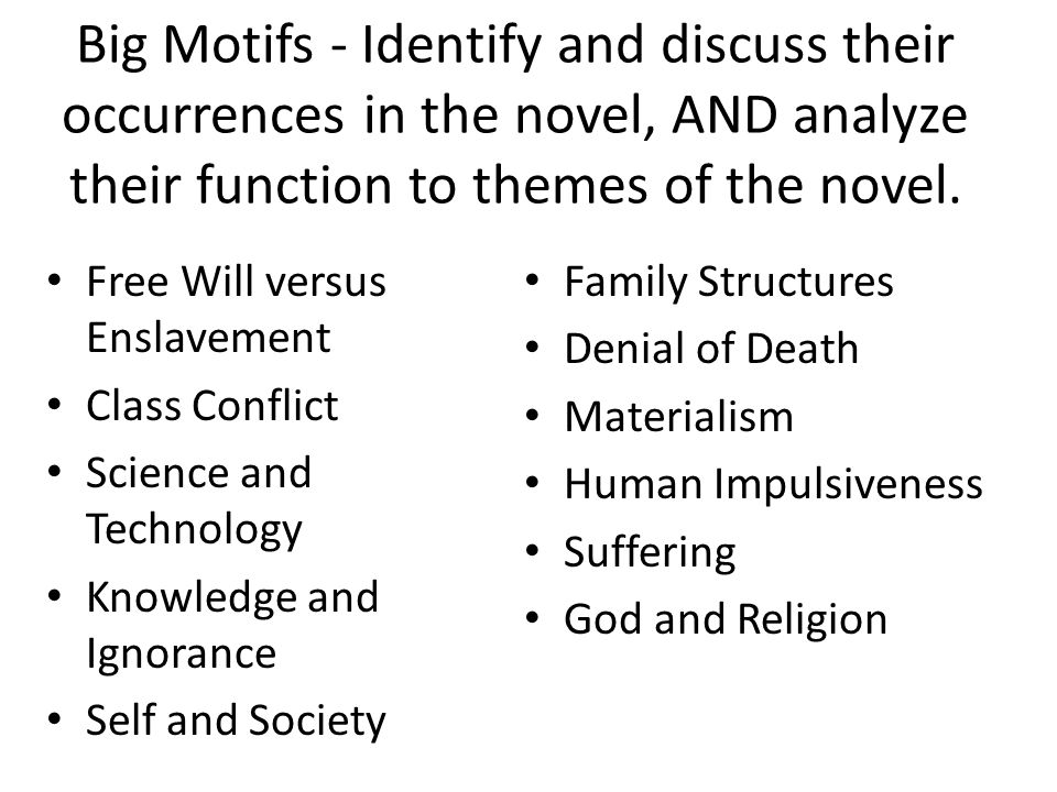 Big Motifs - Identify and discuss their occurrences in the novel, AND analyze their function to themes of the novel.