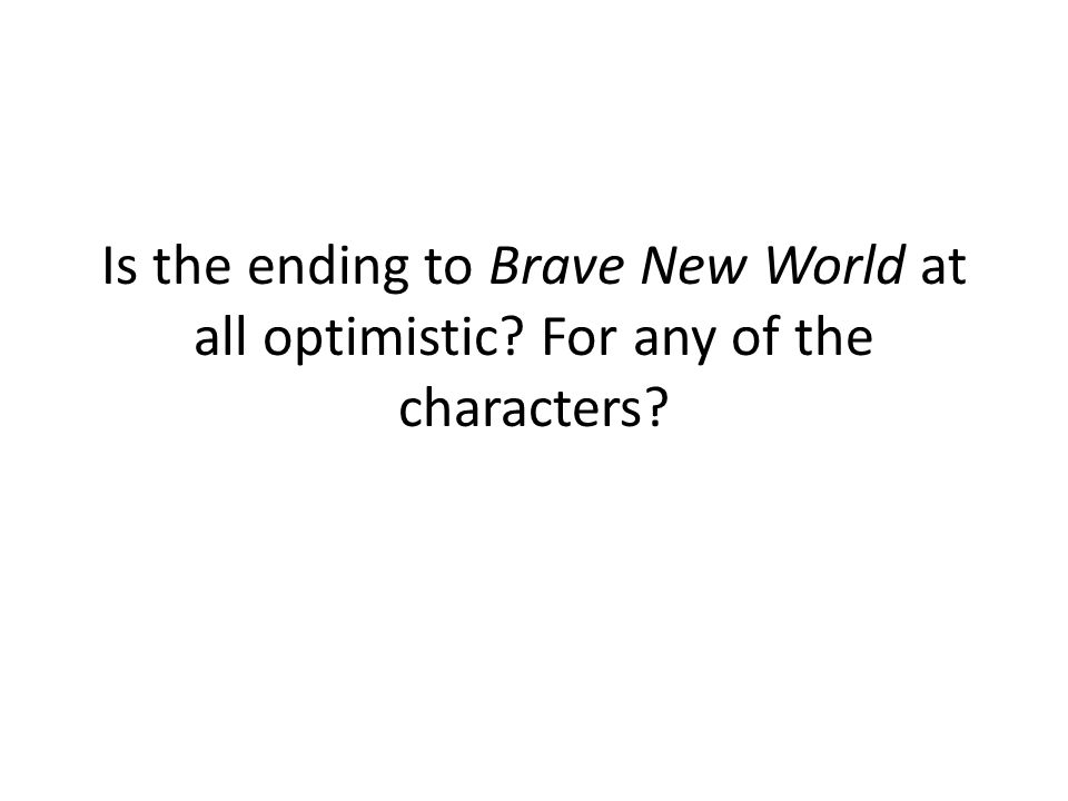 Is the ending to Brave New World at all optimistic