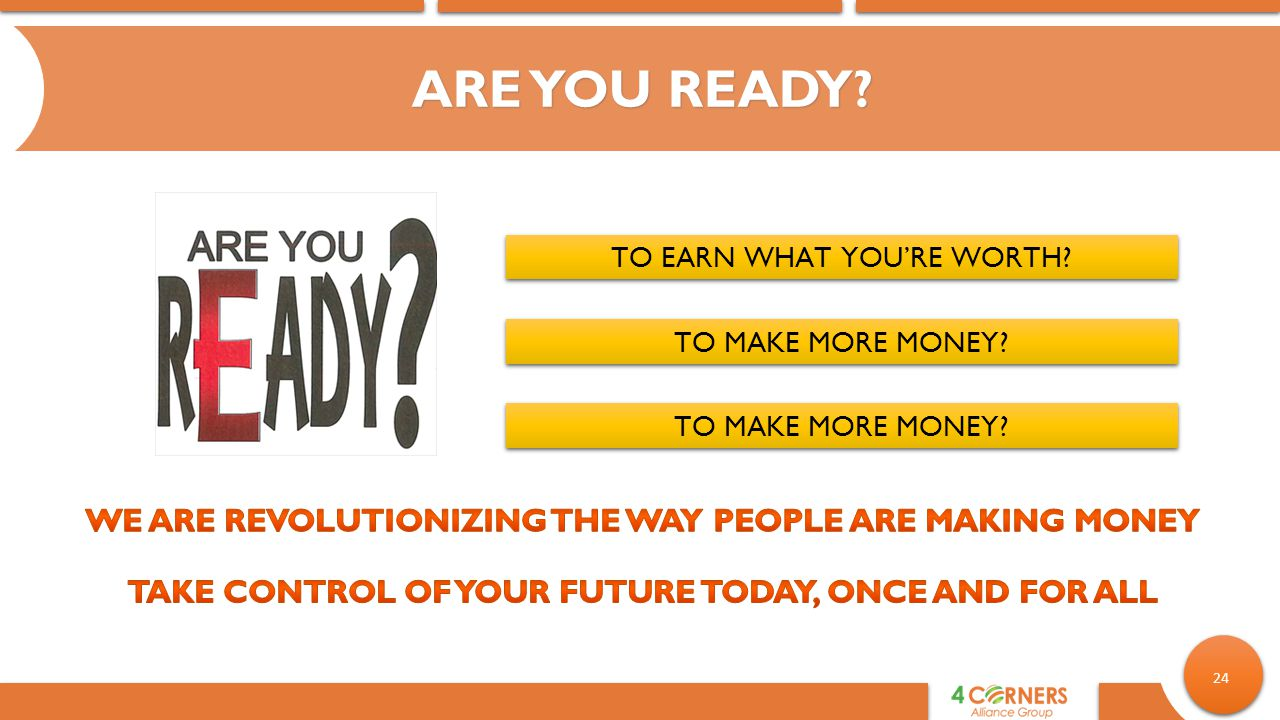 ARE YOU READY We are revolutionizing the way people are making money