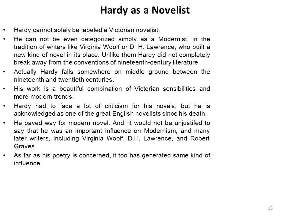 Hardy as a Novelist Hardy cannot solely be labeled a Victorian novelist.