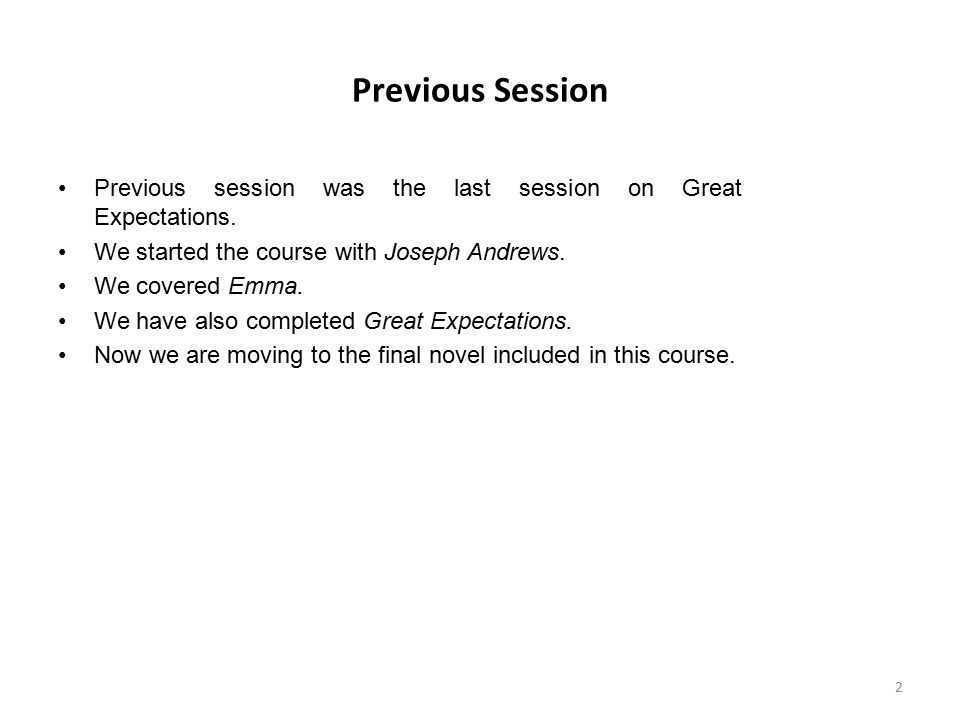 Previous Session Previous session was the last session on Great Expectations. We started the course with Joseph Andrews.