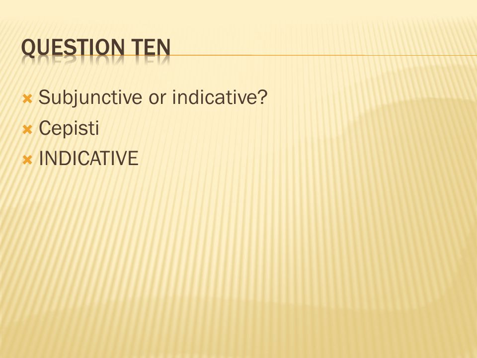 Question ten Subjunctive or indicative Cepisti INDICATIVE