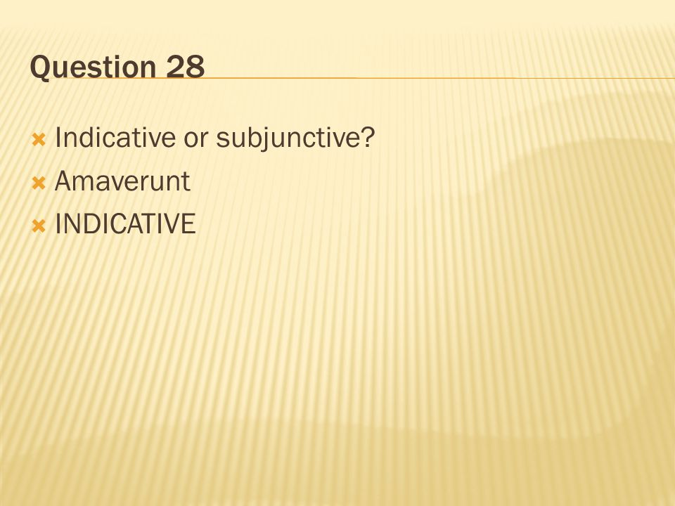 Question 28 Indicative or subjunctive Amaverunt INDICATIVE