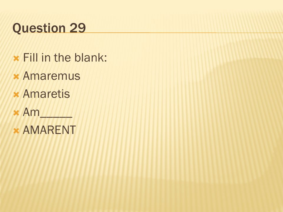 Question 29 Fill in the blank: Amaremus Amaretis Am_____ AMARENT