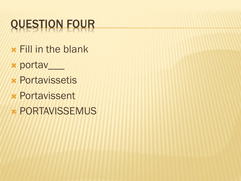 Question four Fill in the blank portav___ Portavissetis Portavissent