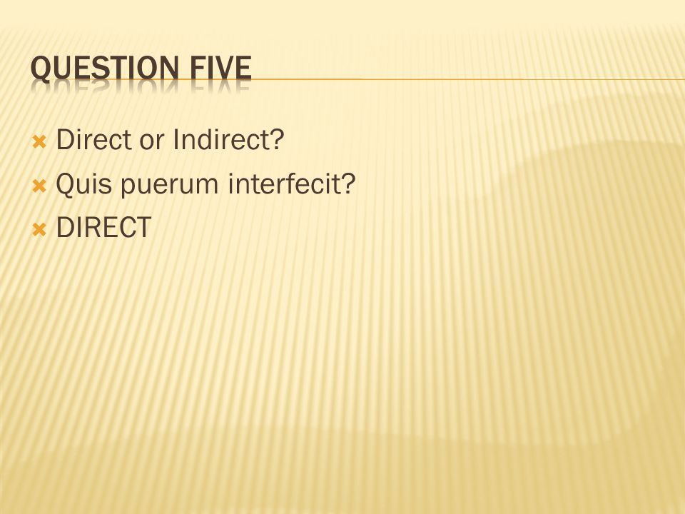 Question five Direct or Indirect Quis puerum interfecit DIRECT