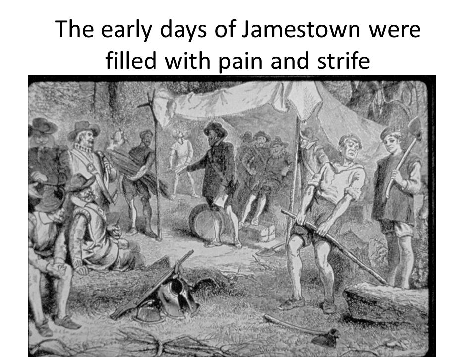 The early days of Jamestown were filled with pain and strife